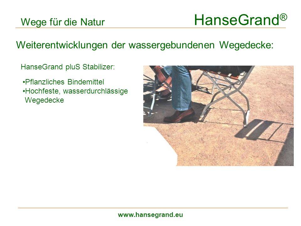 HanseGrand ® www.hansegrand.eu Wege für die Natur Weiterentwicklungen der wassergebundenen Wegedecke: HanseGrand pluS Stabilizer: Pflanzliches Bindemi