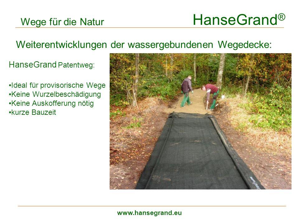 HanseGrand ® www.hansegrand.eu Wege für die Natur Weiterentwicklungen der wassergebundenen Wegedecke: HanseGrand Patentweg: Ideal für provisorische We