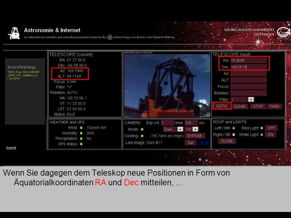 Teleskop 4 Wenn Sie dagegen dem Teleskop neue Positionen in Form von Äquatorialkoordinaten RA und Dec mitteilen, …
