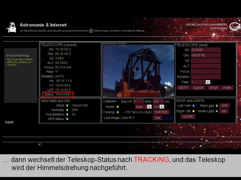 Teleskop 5 … dann wechselt der Teleskop-Status nach TRACKING, und das Teleskop wird der Himmelsdrehung nachgeführt.