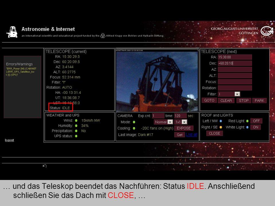 Teleskop 12 … und das Teleskop beendet das Nachführen: Status IDLE. Anschließend schließen Sie das Dach mit CLOSE, …