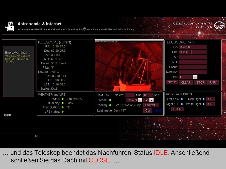Teleskop 15 … und das Teleskop beendet das Nachführen: Status IDLE. Anschließend schließen Sie das Dach mit CLOSE, …