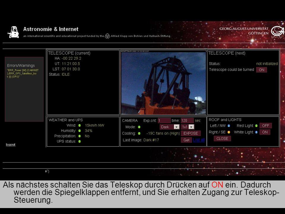 Teleskop 2 Als nächstes schalten Sie das Teleskop durch Drücken auf ON ein. Dadurch werden die Spiegelklappen entfernt, und Sie erhalten Zugang zur Te