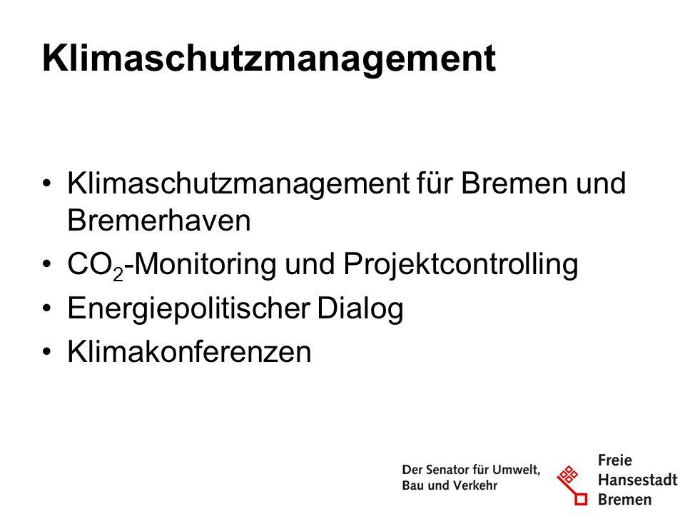 Klimaschutzmanagement Klimaschutzmanagement für Bremen und Bremerhaven CO 2 -Monitoring und Projektcontrolling Energiepolitischer Dialog Klimakonferen