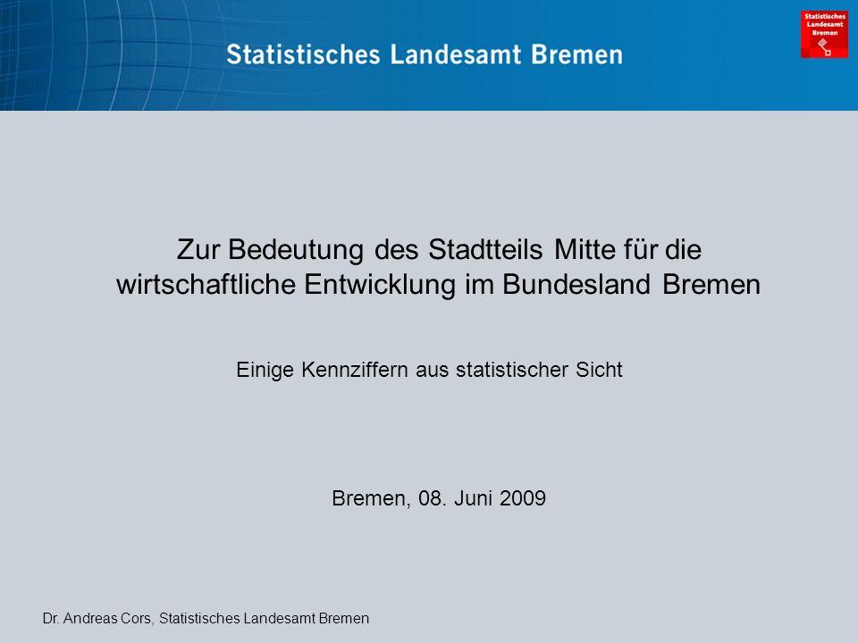 Zur Bedeutung des Stadtteils Mitte für die wirtschaftliche Entwicklung im Bundesland Bremen Einige Kennziffern aus statistischer Sicht Bremen, 08.