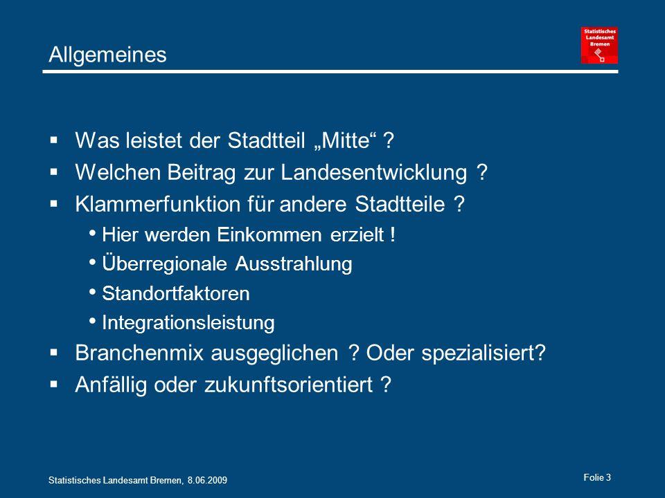 Statistisches Landesamt Bremen, 8.06.2009 Folie 3 Allgemeines Was leistet der Stadtteil Mitte .