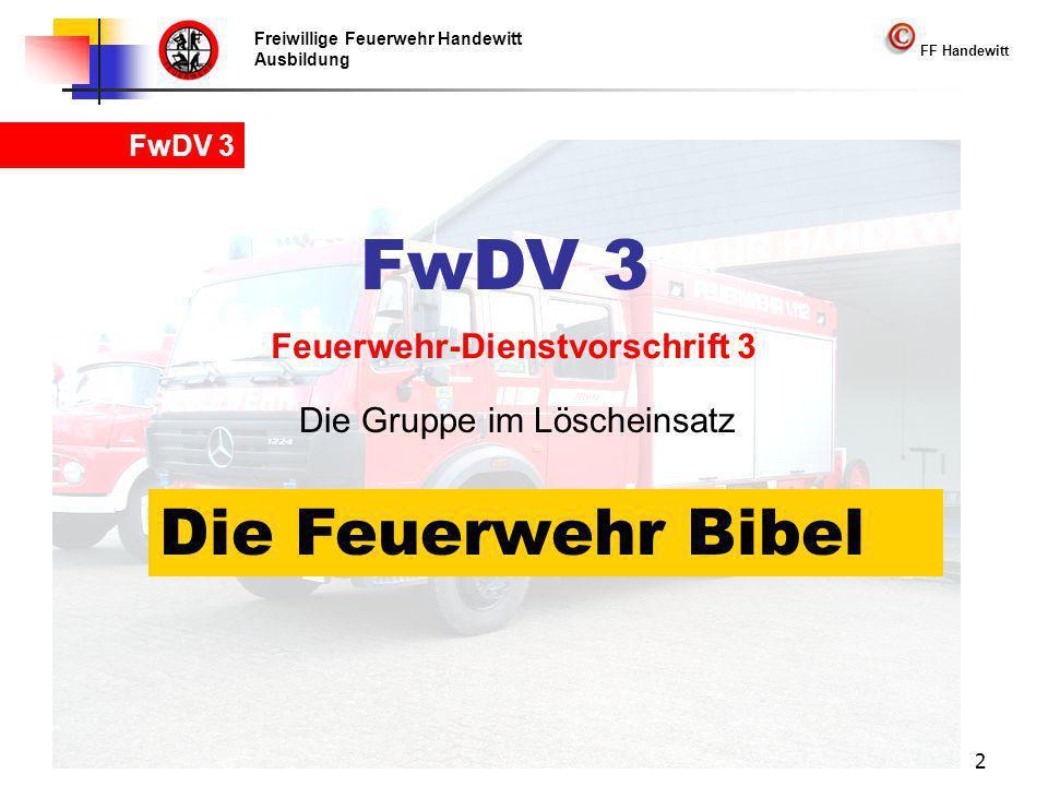 Freiwillige Feuerwehr Handewitt Ausbildung FF Handewitt FwDV 3 2 Die Gruppe im Löscheinsatz Die Feuerwehr Bibel Feuerwehr-Dienstvorschrift 3