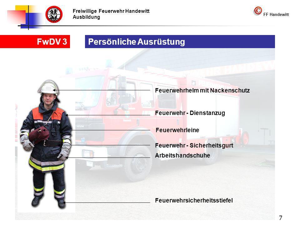 Freiwillige Feuerwehr Handewitt Ausbildung FF Handewitt FwDV 3 7 Persönliche Ausrüstung Feuerwehrhelm mit Nackenschutz Feuerwehr - Dienstanzug Feuerwehrleine Feuerwehr - Sicherheitsgurt Arbeitshandschuhe Feuerwehrsicherheitsstiefel
