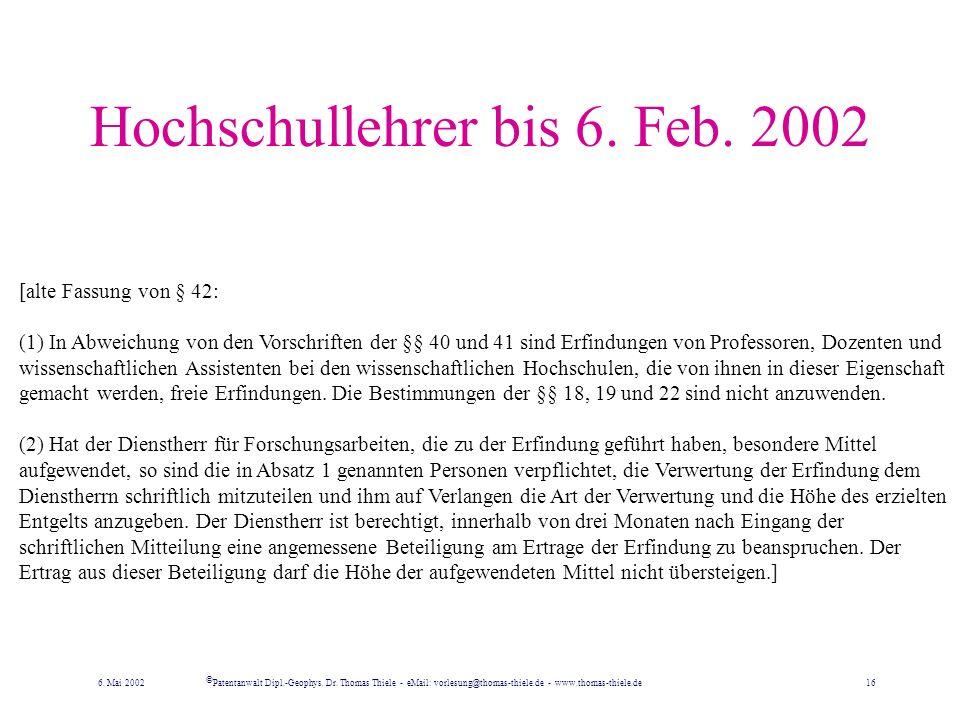 Hochschullehrer ab 7. Feb. 2002 Für Erfindungen der an einer Hochschule Beschäftigten gelten folgende besonderen Bestimmungen: 1.Der Erfinder ist bere