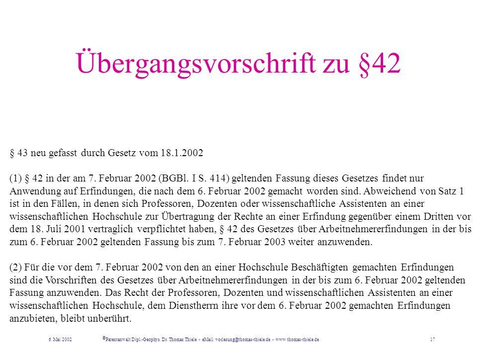 Hochschullehrer bis 6. Feb. 2002 [alte Fassung von § 42: (1) In Abweichung von den Vorschriften der §§ 40 und 41 sind Erfindungen von Professoren, Doz