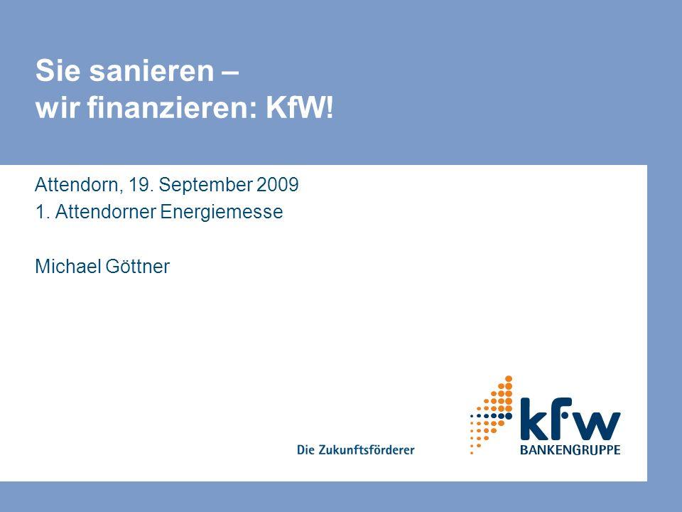 Sie sanieren – wir finanzieren: KfW! Attendorn, 19. September 2009 1. Attendorner Energiemesse Michael Göttner