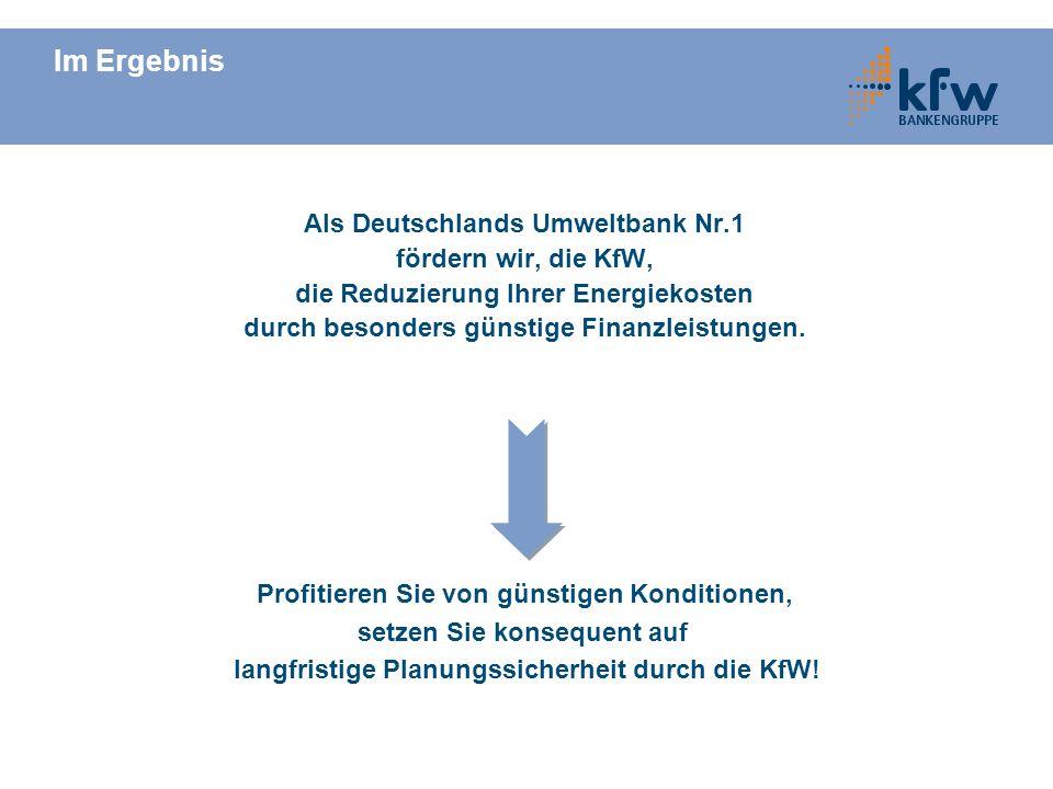Im Ergebnis Profitieren Sie von günstigen Konditionen, setzen Sie konsequent auf langfristige Planungssicherheit durch die KfW! Als Deutschlands Umwel