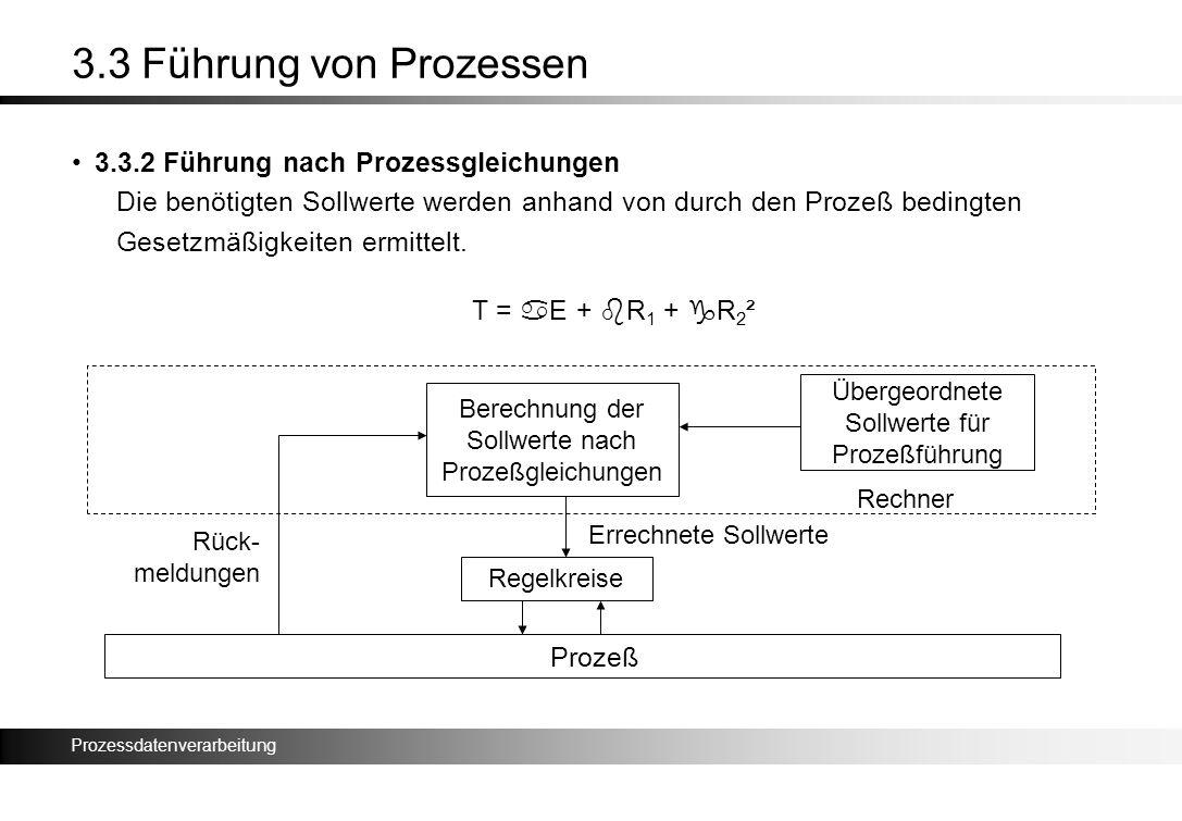 Prozessdatenverarbeitung 3.3 Führung von Prozessen 3.3.2 Führung nach Prozessgleichungen Die benötigten Sollwerte werden anhand von durch den Prozeß b