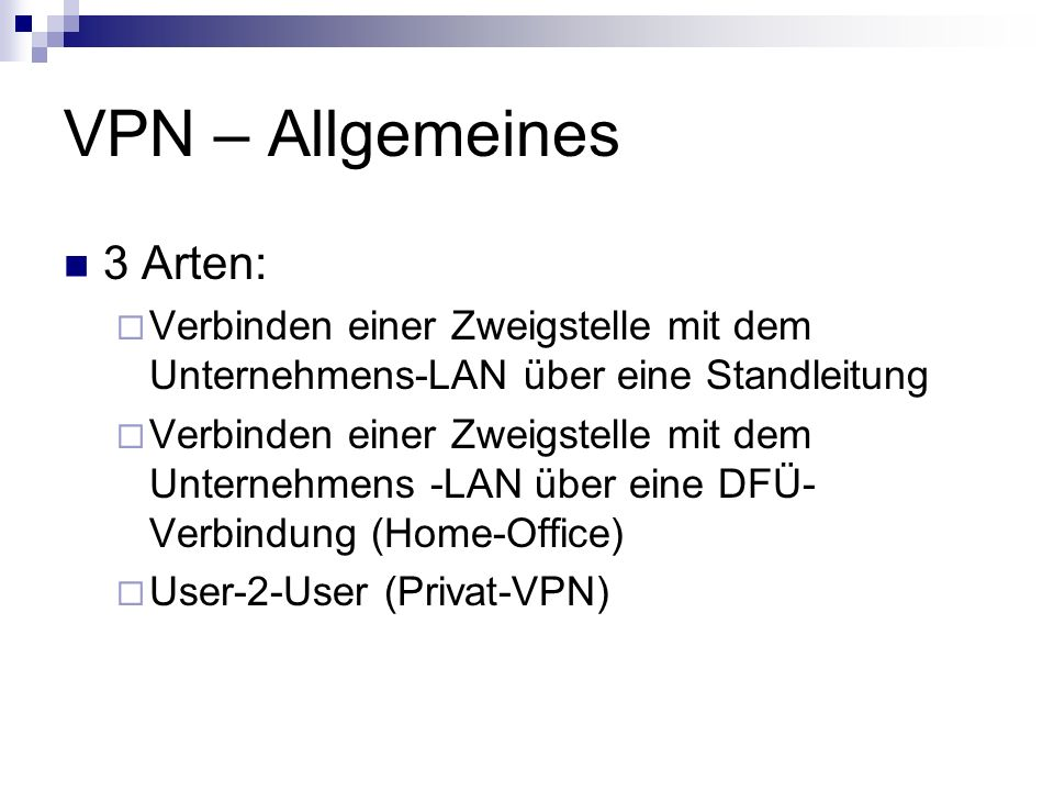VPN-Komponenten (Fortsetzung) Security Policy Server Sorgt für Authentifizierung Verwaltet ACL (Access Controll List) Certificate Authorities (optional) Verwaltet Zertifikate