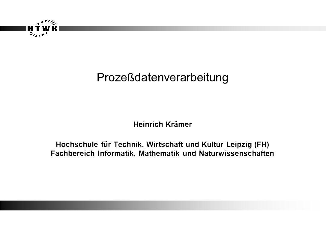 Prozeßdatenverarbeitung Heinrich Krämer Hochschule für Technik, Wirtschaft und Kultur Leipzig (FH) Fachbereich Informatik, Mathematik und Naturwissens