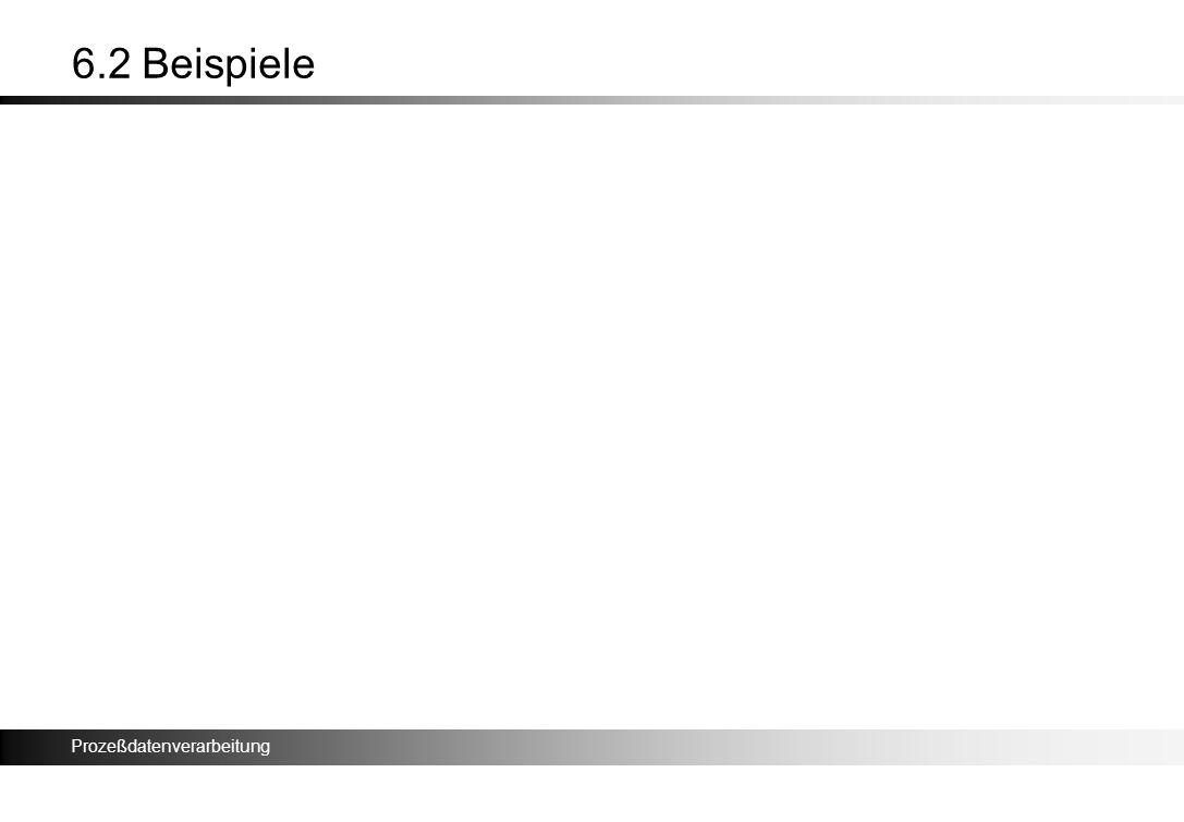 Prozeßdatenverarbeitung 6.2 Beispiele