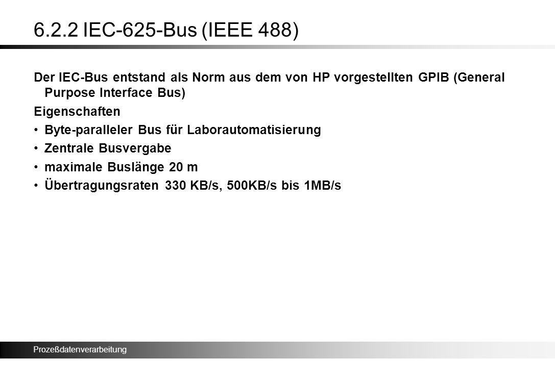 Prozeßdatenverarbeitung 6.2.2 IEC-625-Bus (IEEE 488) Der IEC-Bus entstand als Norm aus dem von HP vorgestellten GPIB (General Purpose Interface Bus) E