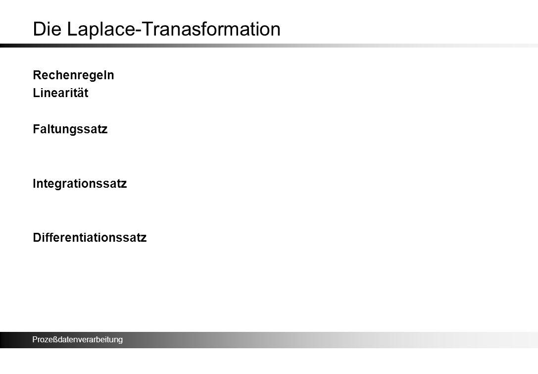 Prozeßdatenverarbeitung Die Laplace-Tranasformation Rechenregeln Linearität Faltungssatz Integrationssatz Differentiationssatz