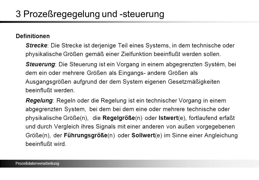 Prozeßdatenverarbeitung 3 Prozeßregegelung und -steuerung Definitionen Strecke: Die Strecke ist derjenige Teil eines Systems, in dem technische oder p