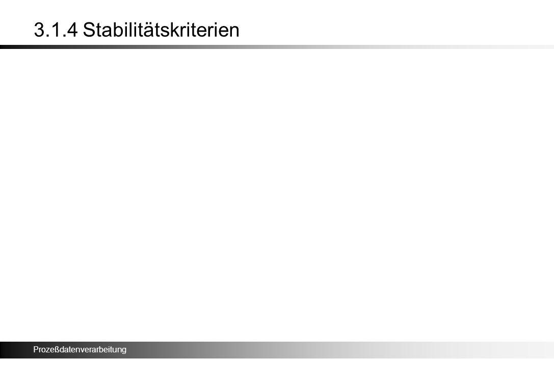 Prozeßdatenverarbeitung 3.1.4 Stabilitätskriterien
