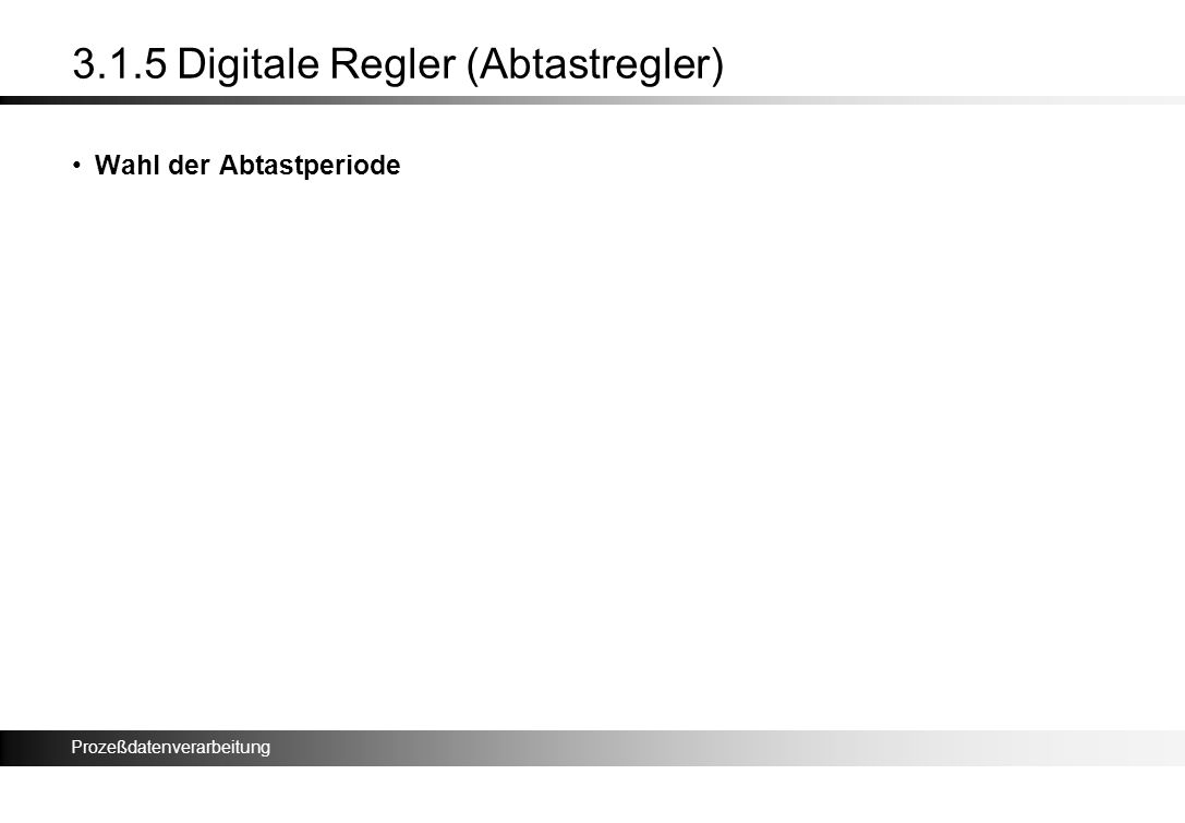 Prozeßdatenverarbeitung 3.1.5 Digitale Regler (Abtastregler) Wahl der Abtastperiode