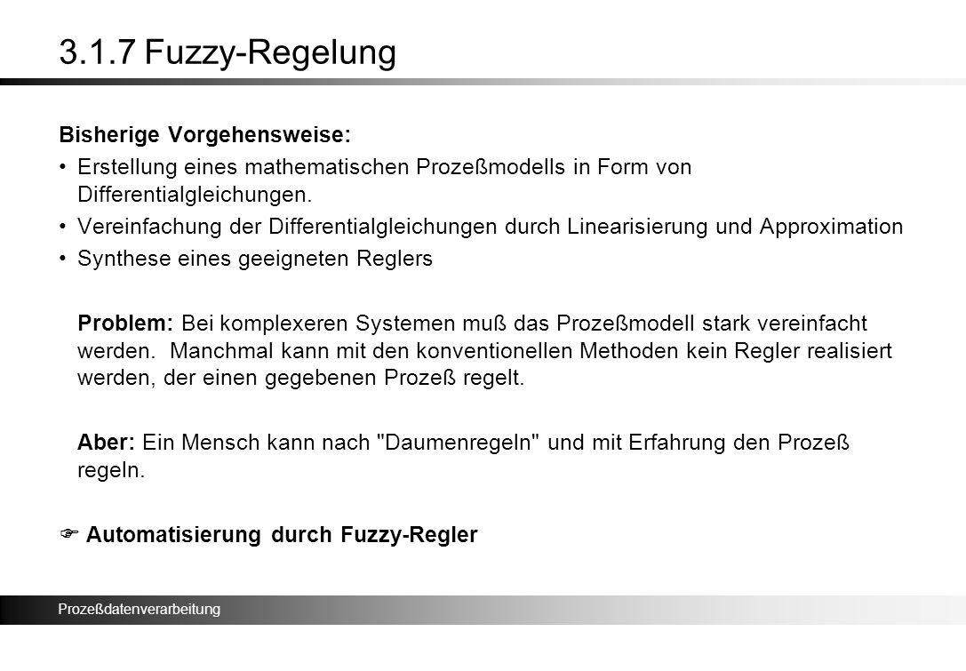 Prozeßdatenverarbeitung 3.1.7 Fuzzy-Regelung Bisherige Vorgehensweise: Erstellung eines mathematischen Prozeßmodells in Form von Differentialgleichung