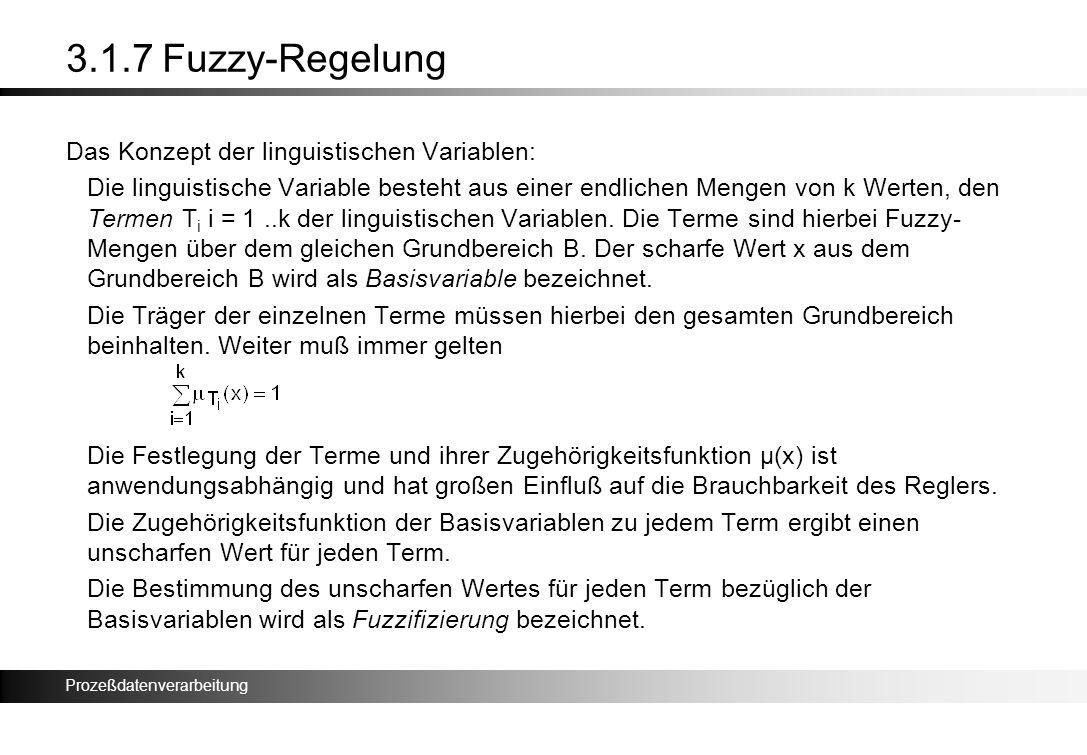 Prozeßdatenverarbeitung 3.1.7 Fuzzy-Regelung Das Konzept der linguistischen Variablen: Die linguistische Variable besteht aus einer endlichen Mengen v