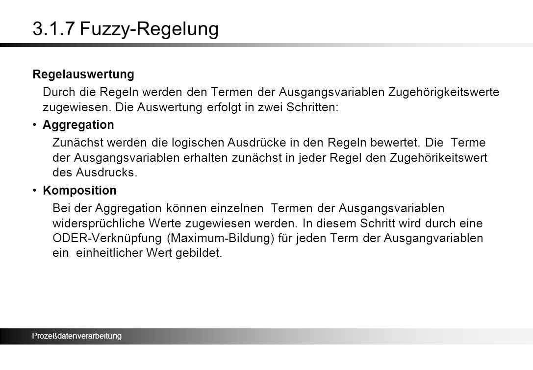 Prozeßdatenverarbeitung 3.1.7 Fuzzy-Regelung Regelauswertung Durch die Regeln werden den Termen der Ausgangsvariablen Zugehörigkeitswerte zugewiesen.