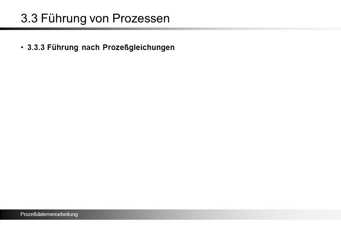 Prozeßdatenverarbeitung 3.3 Führung von Prozessen 3.3.3 Führung nach Prozeßgleichungen