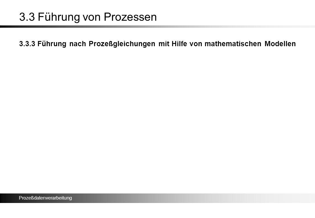Prozeßdatenverarbeitung 3.3 Führung von Prozessen 3.3.3 Führung nach Prozeßgleichungen mit Hilfe von mathematischen Modellen