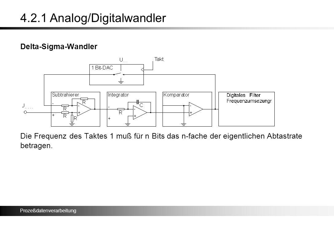 Prozeßdatenverarbeitung 4.2.1 Analog/Digitalwandler Delta-Sigma-Wandler Die Frequenz des Taktes 1 muß für n Bits das n-fache der eigentlichen Abtastra