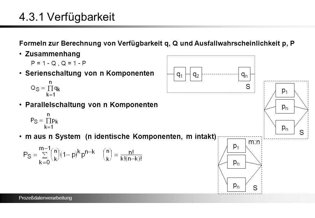 Prozeßdatenverarbeitung 4.3.1 Verfügbarkeit Formeln zur Berechnung von Verfügbarkeit q, Q und Ausfallwahrscheinlichkeit p, P Zusammenhang P = 1 - Q, Q