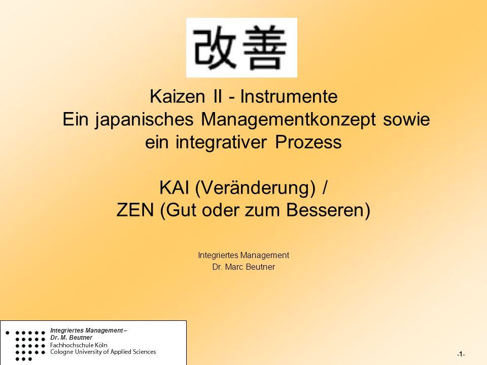-1- Integriertes Management – Dr. M. Beutner Kaizen II - Instrumente Ein japanisches Managementkonzept sowie ein integrativer Prozess KAI (Veränderung
