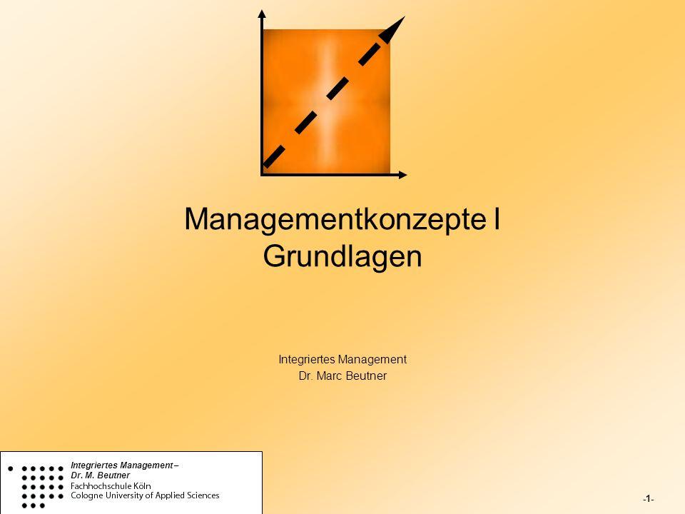 -1- Integriertes Management – Dr. M. Beutner Managementkonzepte I Grundlagen Integriertes Management Dr. Marc Beutner