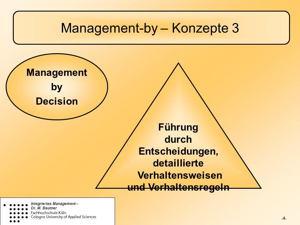 -4- Integriertes Management – Dr. M. Beutner Management-by – Konzepte 3 Führung durch Entscheidungen, detaillierte Verhaltensweisen und Verhaltensrege