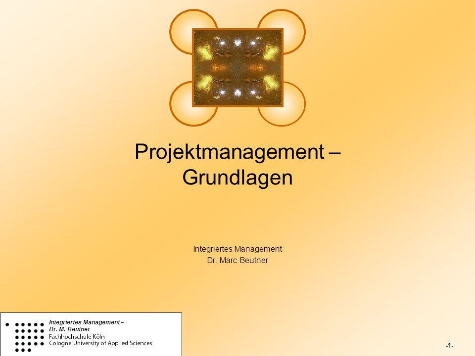 -1- Integriertes Management – Dr. M. Beutner Projektmanagement – Grundlagen Integriertes Management Dr. Marc Beutner
