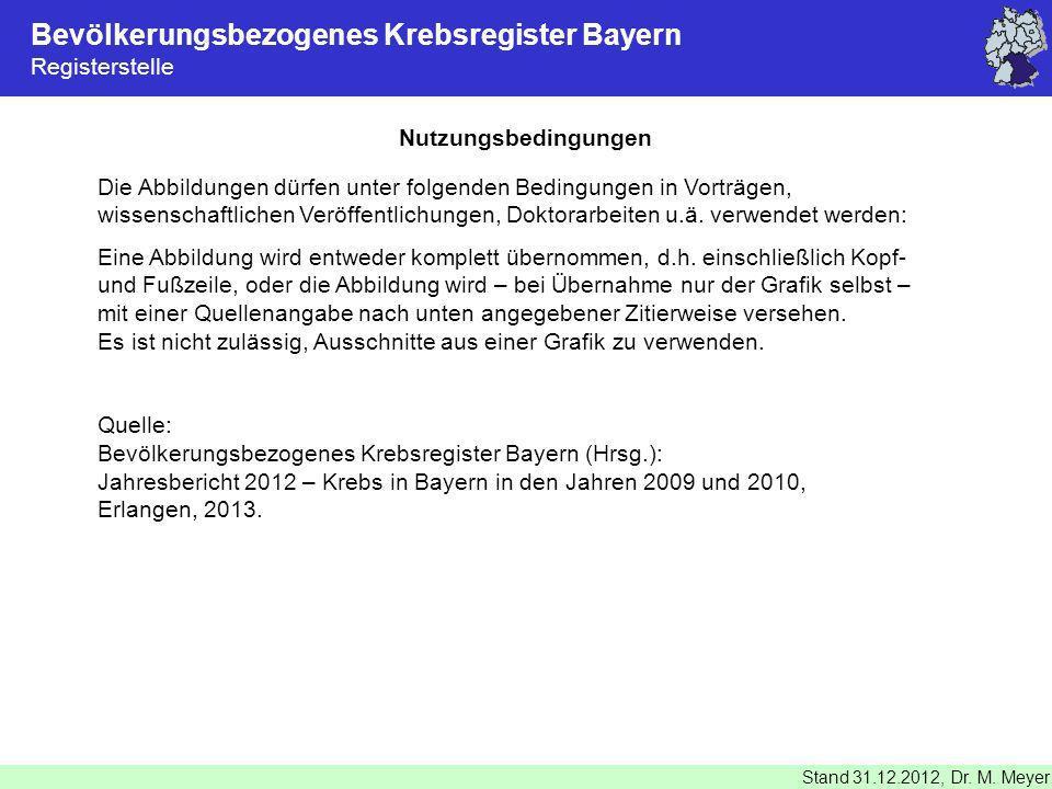 Nutzungsbedingungen Bevölkerungsbezogenes Krebsregister Bayern Registerstelle Stand 31.12.2012, Dr. M. Meyer Die Abbildungen dürfen unter folgenden Be
