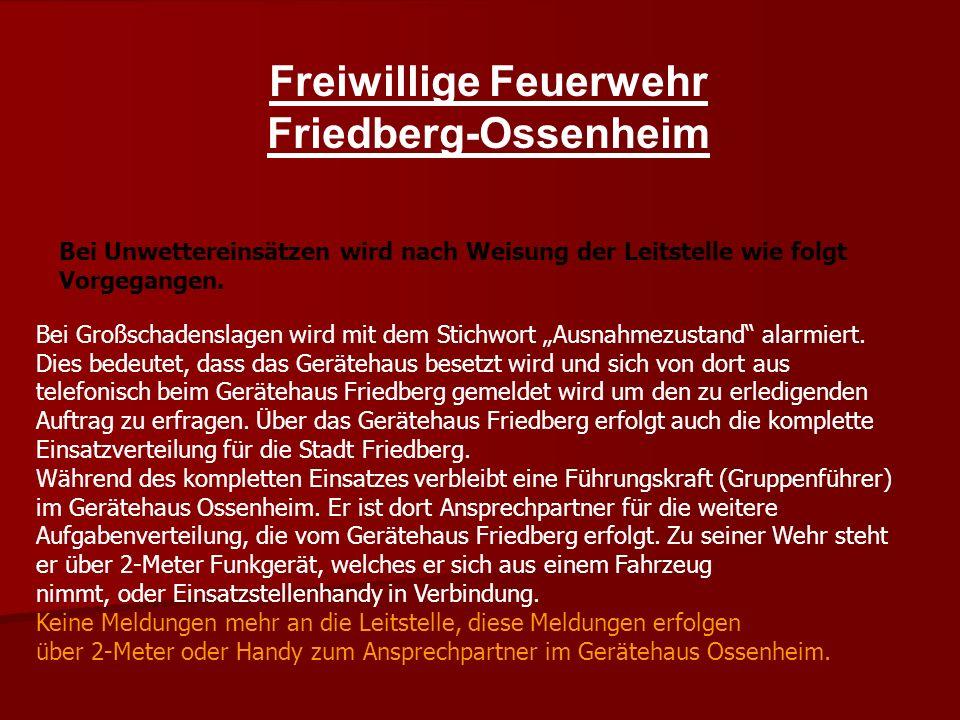 Freiwillige Feuerwehr Friedberg-Ossenheim Bei Unwettereinsätzen wird nach Weisung der Leitstelle wie folgt Vorgegangen.