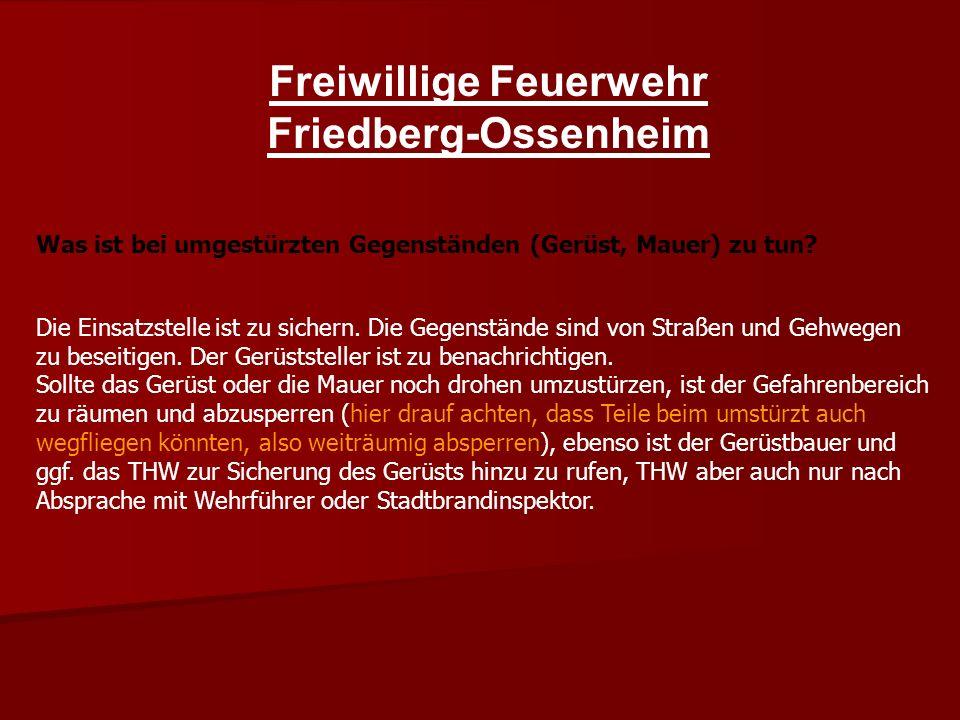 Freiwillige Feuerwehr Friedberg-Ossenheim Was ist bei umgestürzten Gegenständen (Gerüst, Mauer) zu tun.