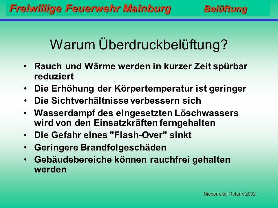 Freiwillige Feuerwehr Mainburg Belüftung Niederreiter Roland 2002 Überdruckbelüftung + Überdruck Vorteile: Effektiver als Unterdruckbelüftung (Absauge