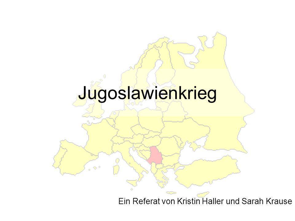 Jugoslawienkrieg Ein Referat von Kristin Haller und Sarah Krause