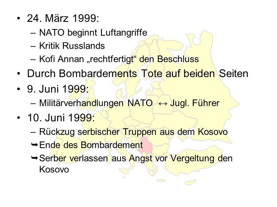 24. März 1999: –NATO beginnt Luftangriffe –Kritik Russlands –Kofi Annan rechtfertigt den Beschluss Durch Bombardements Tote auf beiden Seiten 9. Juni