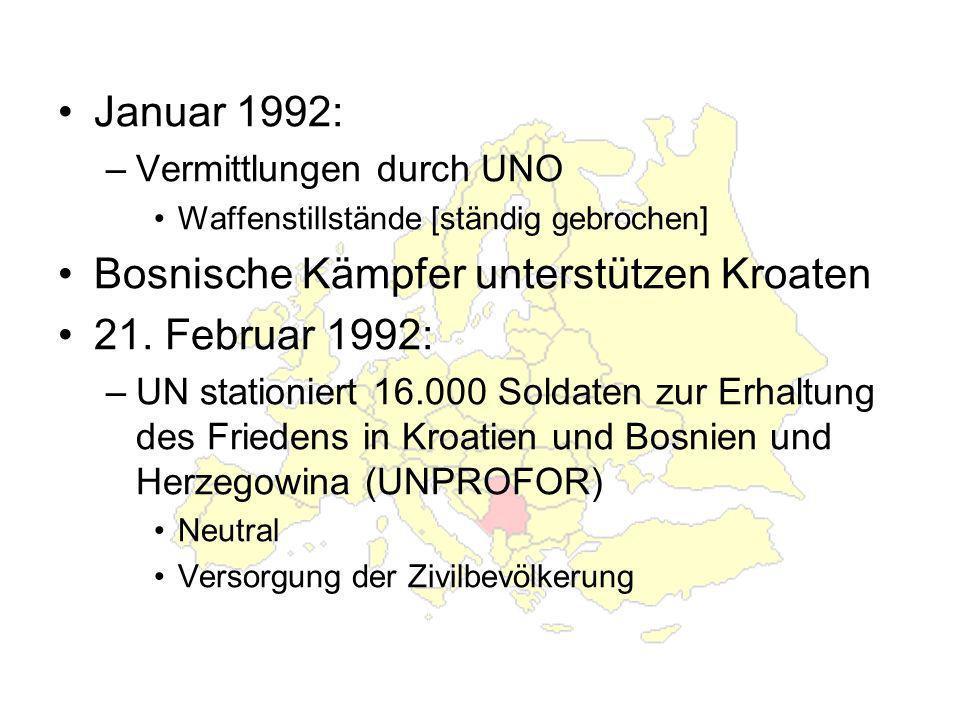 Januar 1992: –Vermittlungen durch UNO Waffenstillstände [ständig gebrochen] Bosnische Kämpfer unterstützen Kroaten 21.