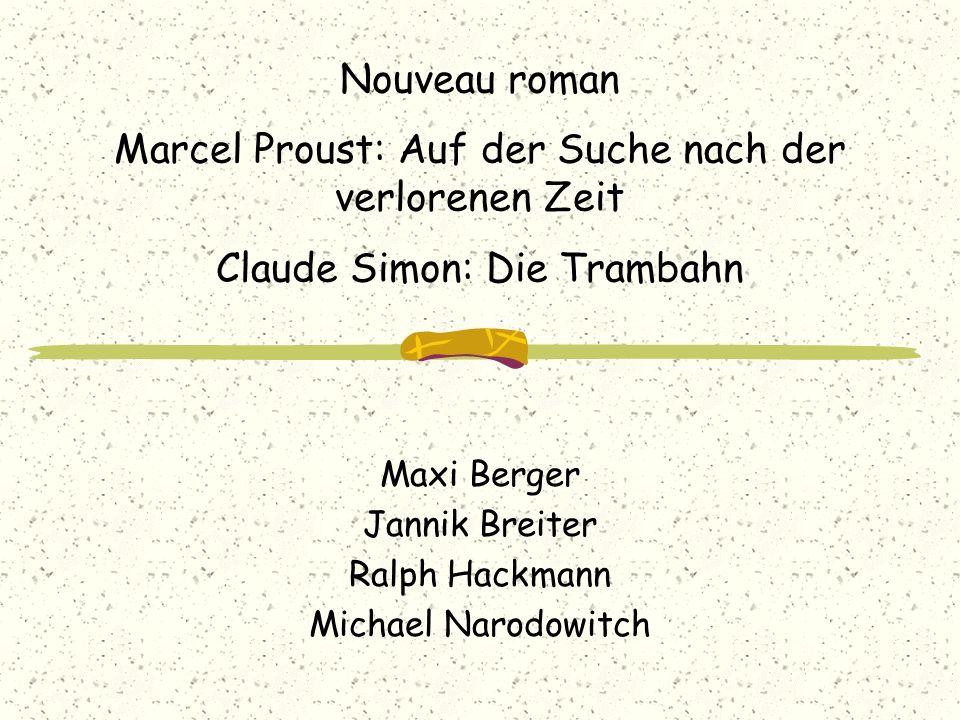 Nouveau roman Marcel Proust: Auf der Suche nach der verlorenen Zeit Claude Simon: Die Trambahn Maxi Berger Jannik Breiter Ralph Hackmann Michael Narod