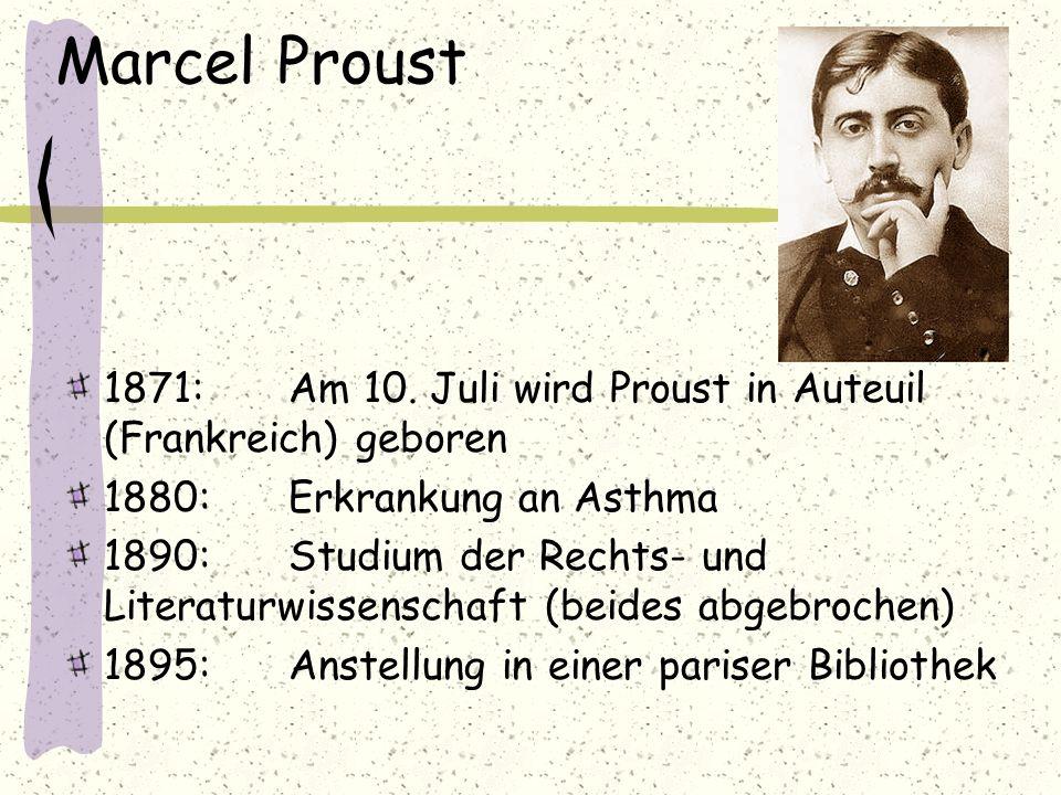Marcel Proust 1871: Am 10. Juli wird Proust in Auteuil (Frankreich) geboren 1880: Erkrankung an Asthma 1890: Studium der Rechts- und Literaturwissensc