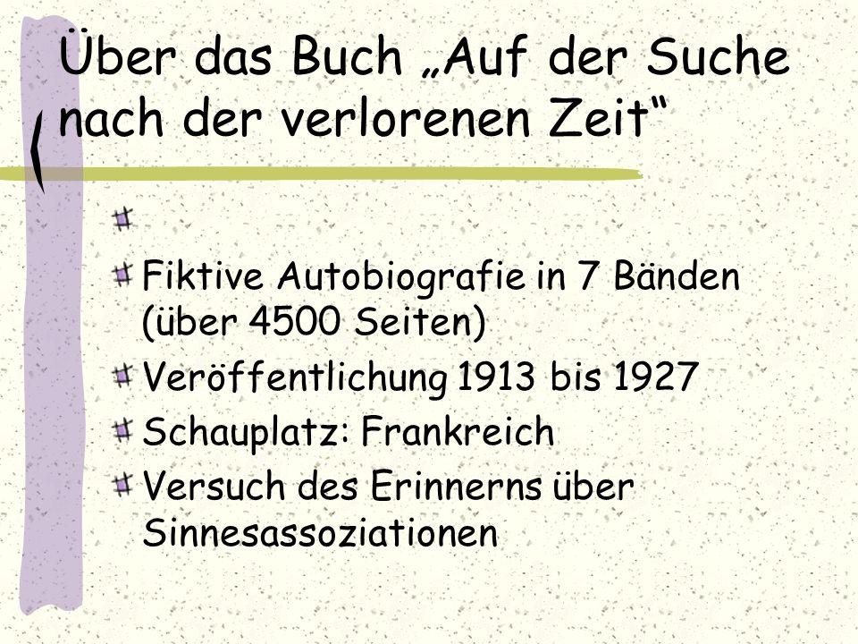 Über das Buch Auf der Suche nach der verlorenen Zeit Fiktive Autobiografie in 7 Bänden (über 4500 Seiten) Veröffentlichung 1913 bis 1927 Schauplatz: F