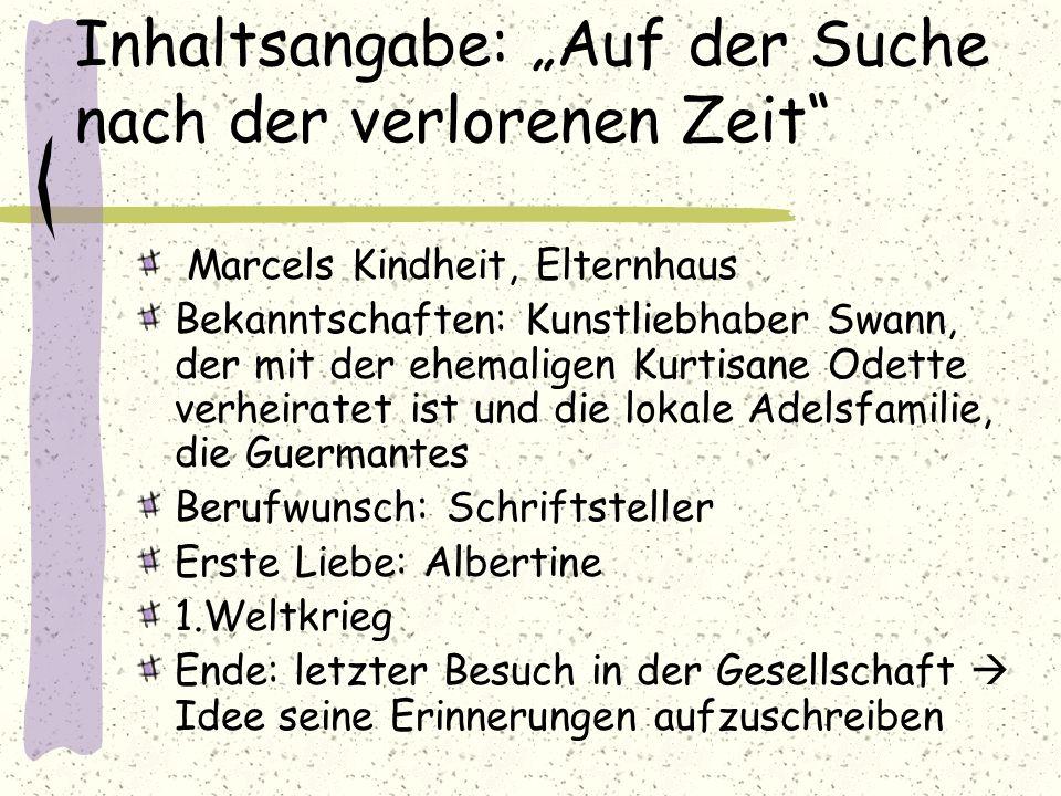 Inhaltsangabe: Auf der Suche nach der verlorenen Zeit Marcels Kindheit, Elternhaus Bekanntschaften: Kunstliebhaber Swann, der mit der ehemaligen Kurti