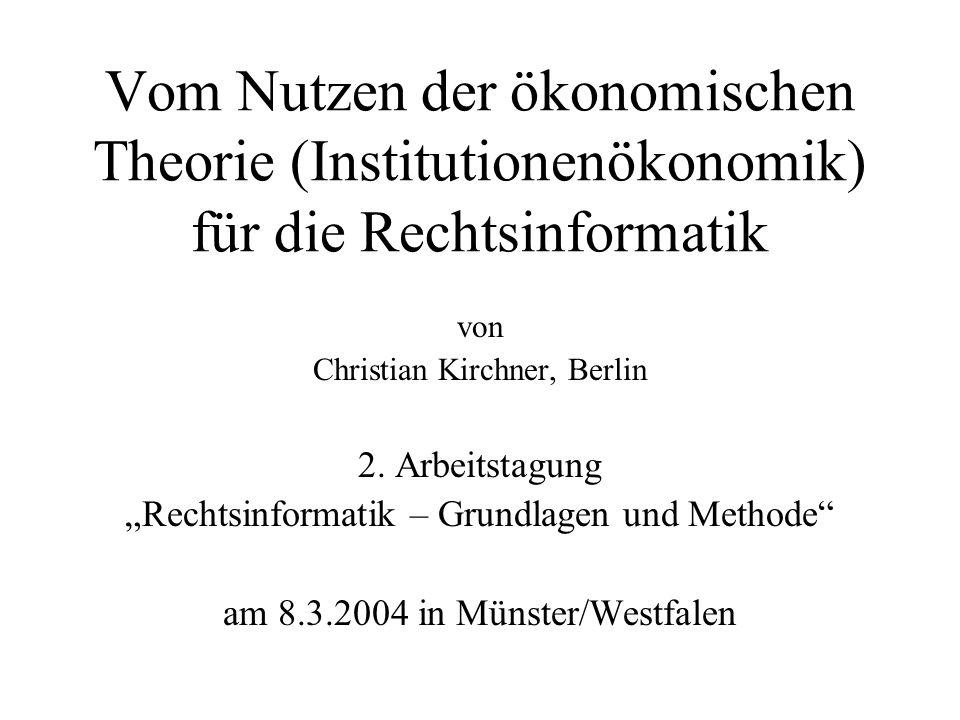 Vom Nutzen der ökonomischen Theorie (Institutionenökonomik) für die Rechtsinformatik von Christian Kirchner, Berlin 2.