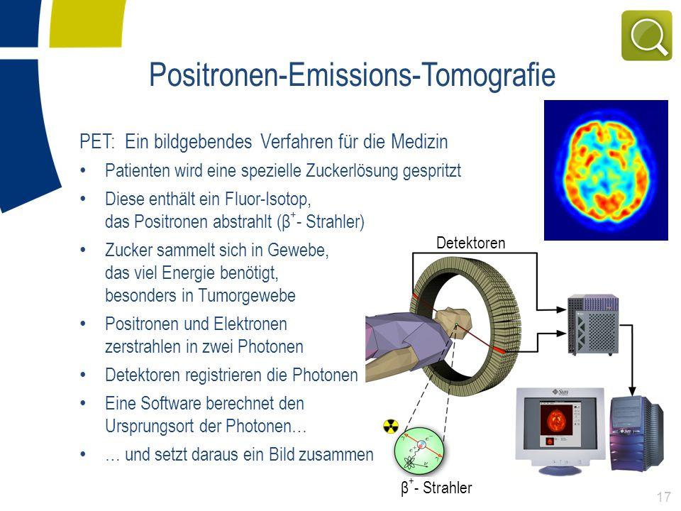 Positronen-Emissions-Tomografie PET: Ein bildgebendes Verfahren für die Medizin Patienten wird eine spezielle Zuckerlösung gespritzt Diese enthält ein