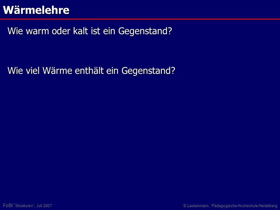 FoBi Strukturen, Juli 2007© Laukenmann, Pädagogische Hochschule HeidelbergWärmelehre Wie viel Wärme enthält ein Gegenstand? Wie warm oder kalt ist ein